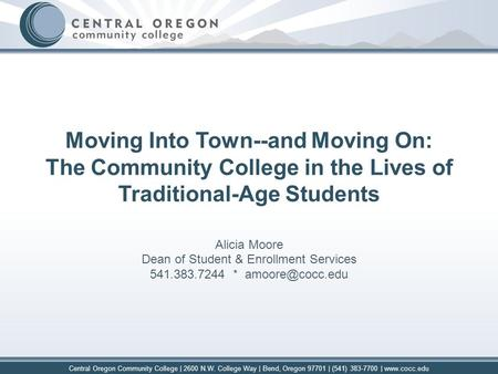 Central Oregon Community College | 2600 N.W. College Way | Bend, Oregon 97701 | (541) 383-7700 | www.cocc.edu Moving Into Town--and Moving On: The Community.