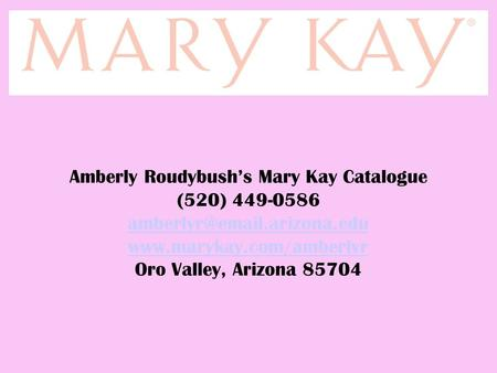 Amberly Roudybush's Mary Kay Catalogue (520) 449-0586  Oro Valley, Arizona 85704.