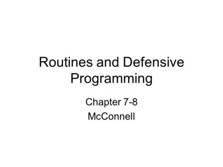 Routines and Defensive Programming Chapter 7-8 McConnell.