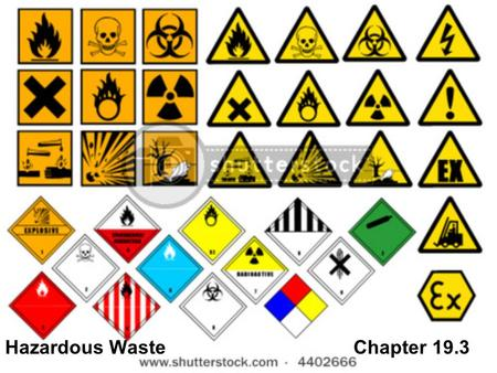 Hazardous Waste Chapter 19.3. Contains toxic, carcinogenic, mutagenic, teratogenic compounds Catch fire easily Explosive or release toxic fumes Capable.