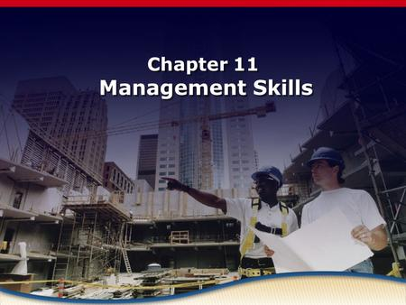 Chapter 11 Management Skills. Objectives Name the three functions of management Describe the management techniques used by effective managers Explain.