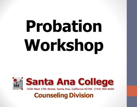 Probation Workshop Counseling Division. AGENDA What is Academic and Progress Probation ? How is my GPA calculated? Review transcripts. How can I get.