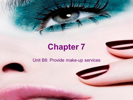 Chapter 7 Unit B8: Provide make-up services. Beauty Therapy Level 2 Objectives At the end of this chapter you will be able to: maintain safe and effective.