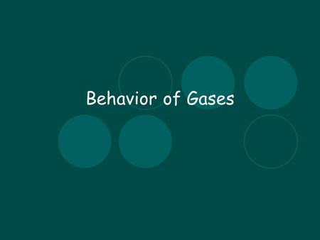 Behavior of Gases. Pressure Boyle's Law Temperature and Pressure Charles' Law.