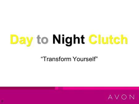 "0 Day to Night Clutch ""Transform Yourself"". 1 Presenters Ryan Santonacita – U.S. Supply Chain Sarah Clarfield – Gifts and Home Marketing Jenna Moreno."