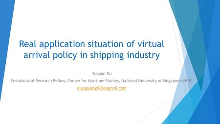 Real application situation of virtual arrival policy in shipping industry Yuquan Du Postdoctoral Research Fellow, Centre for Maritime Studies, National.