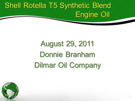August 29, 2011 Donnie Branham Dilmar Oil Company Shell Rotella T5 Synthetic Blend Engine Oil 1.