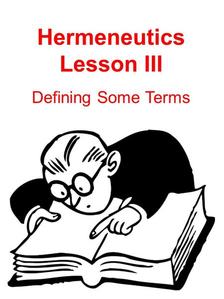 Hermeneutics Lesson III Defining Some Terms. Meaning: that pattern of meaning the author willed to convey to the reader by the words he used.