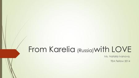 From Karelia (Russia) with LOVE Ms. Natalia Ivanova, TEA Fellow 2014.