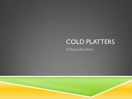 COLD PLATTERS Culinary Academy. COLD HORS D'OEUVRES  Ideal way to offer different kinds of interesting foods.  Work well in a variety of settings 