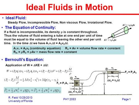 R. Field 10/29/2013 University of Florida PHY 2053Page 1 Ideal Fluids in Motion Bernoulli's Equation: The Equation of Continuity: Steady Flow, Incompressible.