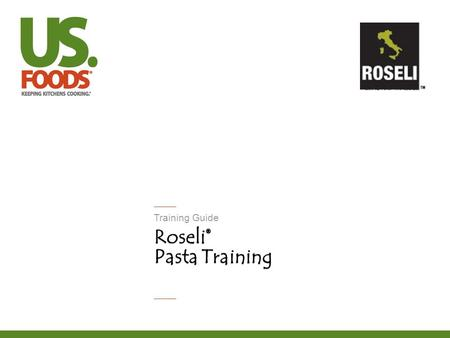 Training Guide Roseli® Pasta Training. 1 Training Goals Gain product knowledge to identify key product advantages Improved confidence in the fact that.