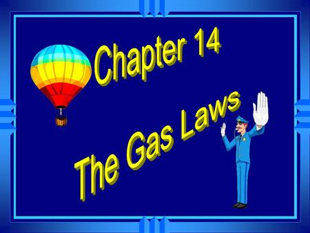 The Gas Laws u Describe HOW gases behave. u Can be predicted by the theory. The Kinetic Theory u Amount of change can be calculated with mathematical.