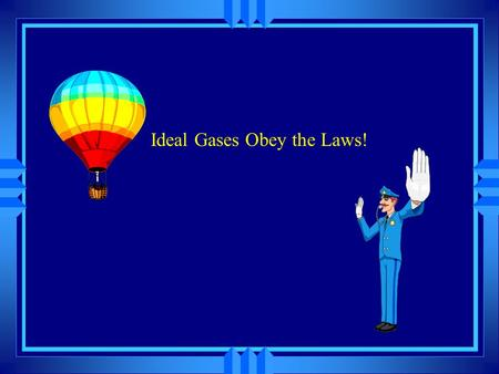 Ideal Gases Obey the Laws! The effect of adding gas u When we blow up a balloon we are adding gas molecules. u Doubling the the number of gas particles.