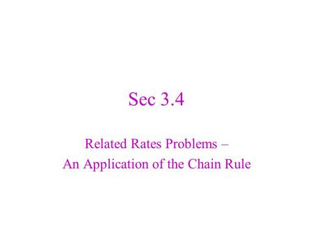 Sec 3.4 Related Rates Problems – An Application of the Chain Rule.