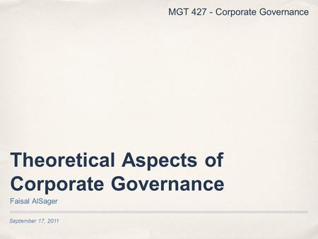 September 17, 2011 Theoretical Aspects of Corporate Governance Faisal AlSager MGT 427 - Corporate Governance.