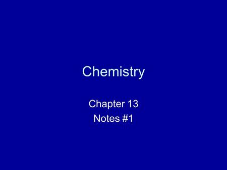Chemistry Chapter 13 Notes #1. States of Matter Be able to describe solid, liquid, and gases in terms of: – shape – volume – and particle arrangement!
