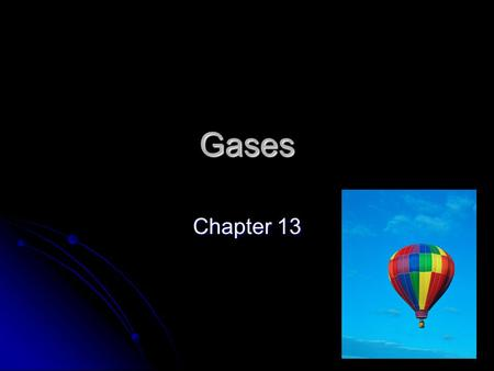 Gases Chapter 13 Some basics Gases have properties that are very different from solids and liquids. Gases have properties that are very different from.