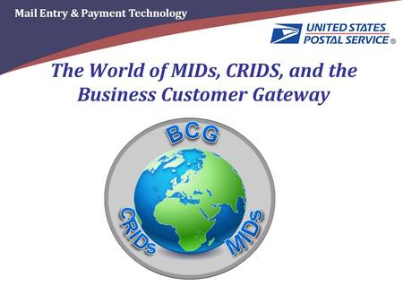 Mail Entry & Payment Technology The World of MIDs, CRIDS, and the Business Customer Gateway.