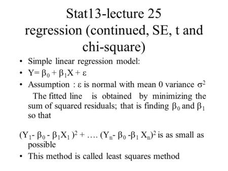Stat13-lecture 25 regression (continued, SE, t and chi-square) Simple linear regression model: Y=  0 +  1 X +  Assumption :  is normal with mean 0.