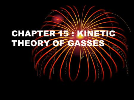 CHAPTER 15 : KINETIC THEORY OF GASSES. 15.1 : Ideal Gas Equation i.Pressure (P) inversely proportional with Volume (V) at constant Temperature : Boyle's.