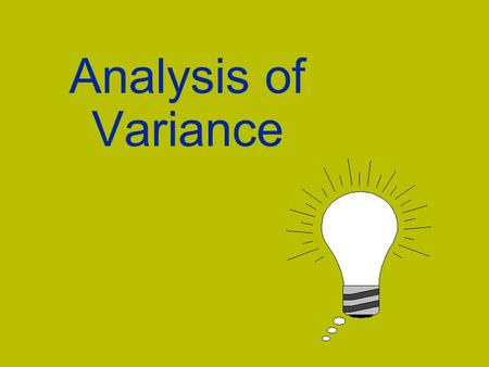 Analysis of Variance. v Single classification analysis of variance determines whether a relationship exists between a dependent variable and several classifications.