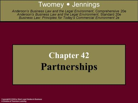 Copyright © 2008 by West Legal Studies in Business A Division of Thomson Learning Chapter 42 Partnerships Twomey Jennings Anderson's Business Law and the.