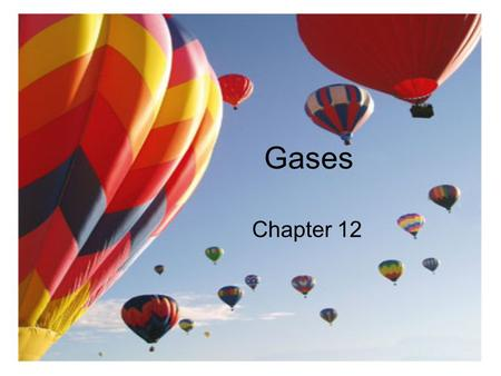 Gases Chapter 12 2 Importance of Gases Airbags fill with N 2 gas in an accident.Airbags fill with N 2 gas in an accident. Gas is generated by the decomposition.