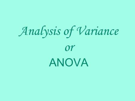 Analysis of Variance or ANOVA. In ANOVA, we are interested in comparing the means of different populations (usually more than 2 populations). Since this.