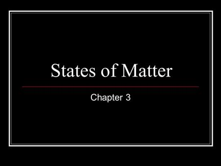 States of Matter Chapter 3. Matter: Anything that has mass (amount of matter) volume (amount of space taken up)