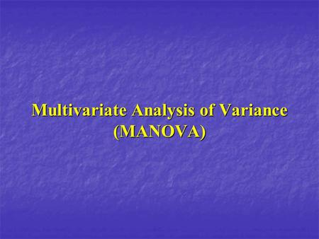 Multivariate Analysis of Variance (MANOVA). Outline Purpose and logic : page 3 Purpose and logic : page 3 Hypothesis testing : page 6 Hypothesis testing.