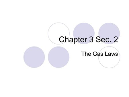 Chapter 3 Sec. 2 The Gas Laws. Force distributed over an area (Newton / meter 2 ) Units: N/m 2 or Pascal (Pa) More collisions and greater speed of gas.