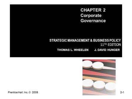 Prentice Hall, Inc. © 20082-1 STRATEGIC MANAGEMENT & BUSINESS POLICY 11 TH EDITION THOMAS L. WHEELEN J. DAVID HUNGER CHAPTER 2 Corporate Governance.