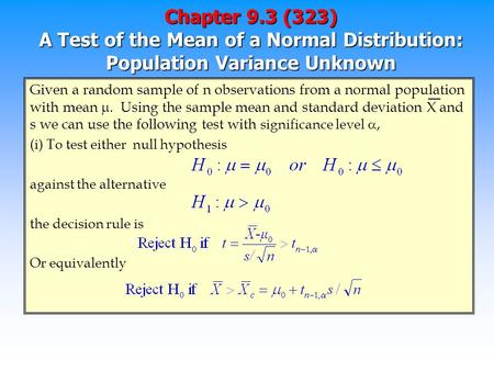 Chapter 9.3 (323) A Test of the Mean of a Normal Distribution: Population Variance Unknown Given a random sample of n observations from a normal population.