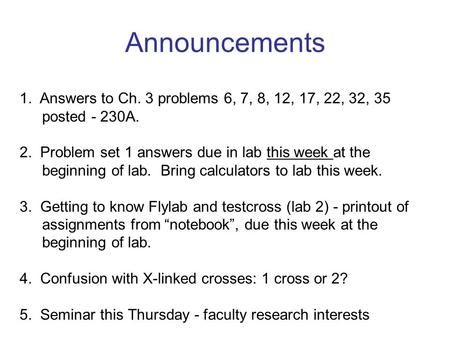 Announcements 1. Answers to Ch. 3 problems 6, 7, 8, 12, 17, 22, 32, 35 posted - 230A. 2. Problem set 1 answers due in lab this week at the beginning of.