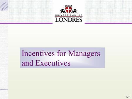 12-1 Incentives for Managers and Executives 12-1.