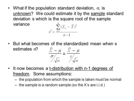 What if the population standard deviation, , is unknown? We could estimate it by the sample standard deviation s which is the square root of the sample.