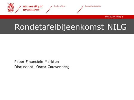 |Date 09.09.2010 faculty of law law and economics 1 Rondetafelbijeenkomst NILG Paper Financiele Markten Discussant: Oscar Couwenberg.