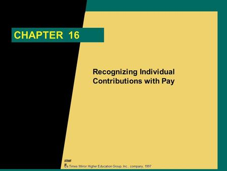 IRWI N CHAPTER 16 Recognizing Individual Contributions with Pay ©a Times Mirror Higher Education Group, Inc., company, 1997.