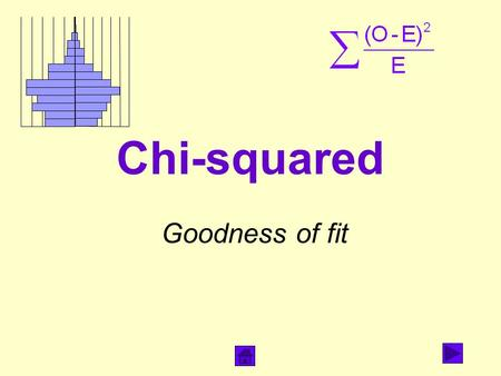 Chi-squared Goodness of fit. What does it do? Tests whether data you've collected are in line with national or regional statistics.  Are there similar.
