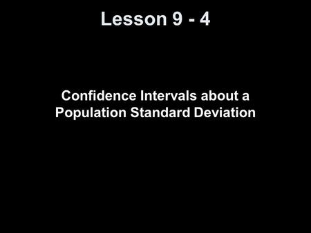 Lesson 9 - 4 Confidence Intervals about a Population Standard Deviation.