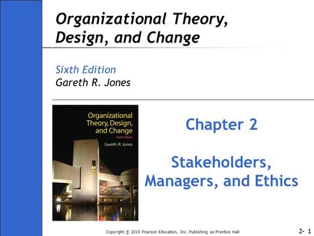 2- Copyright © 2010 Pearson Education, Inc. Publishing as Prentice Hall 11 Organizational Theory, Design, and Change Sixth Edition Gareth R. Jones Chapter.