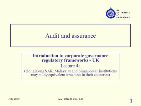 July 2009AA - Intro to CG - L4a 1 Audit and assurance Introduction to corporate governance regulatory frameworks - UK Lecture 4a (Hong Kong SAR, Malaysian.