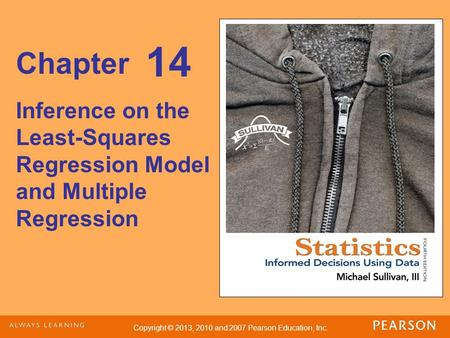 Copyright © 2013, 2010 and 2007 Pearson Education, Inc. Chapter Inference on the Least-Squares Regression Model and Multiple Regression 14.