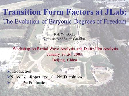 Ralf W. Gothe Nucleon Transition Form Factors Beijing 2007 1 Transition Form Factors at JLab: The Evolution of Baryonic Degrees of Freedom Ralf W. Gothe.