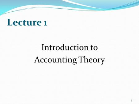 Lecture 1 Introduction to Accounting Theory 1. Doris Merkl-Davies Division: Financial Studies Location: Room 1.08, Hen Goleg Telephone: 01248 38 2120.