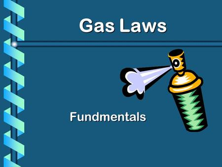 Gas Laws Fundmentals KINETIC MOLECULAR THEORY KINETIC MOLECULAR THEORY  KMT is a model to explain the behavior of gaseous particles and is based on.