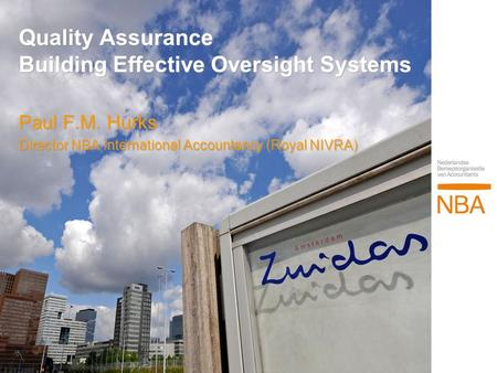 Quality Assurance Building Effective Oversight Systems Paul F.M. Hurks Director NBA International Accountancy (Royal NIVRA) Paul F.M. Hurks Director NBA.