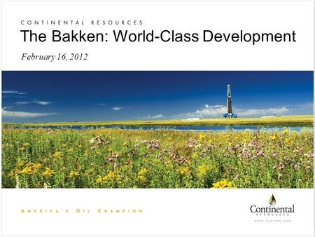 February 16, 2012 The Bakken: World-Class Development.