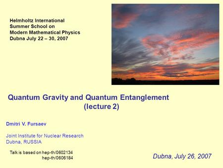 Quantum Gravity and Quantum Entanglement (lecture 2) Dmitri V. Fursaev Joint Institute for Nuclear Research Dubna, RUSSIA Talk is based on hep-th/0602134.